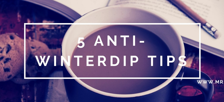 5 anti winterdip tips