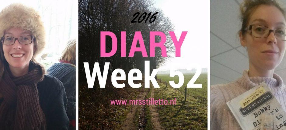 diary 2016 week 52 laatste week van het jaar 2016