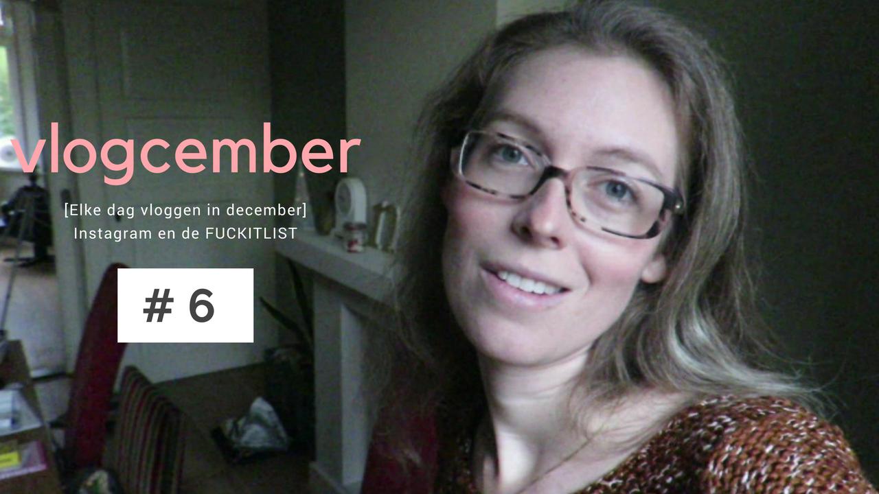 Vlogcember elke dag vloggen in december #6 Instagram fuckitlist